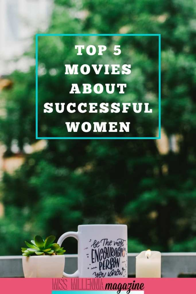 Read the list of top five movies about successful women and get inspired.
