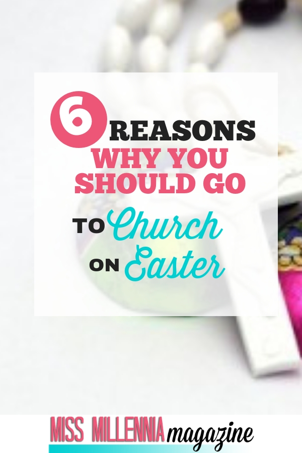 6 reasons why you go to church on easter
