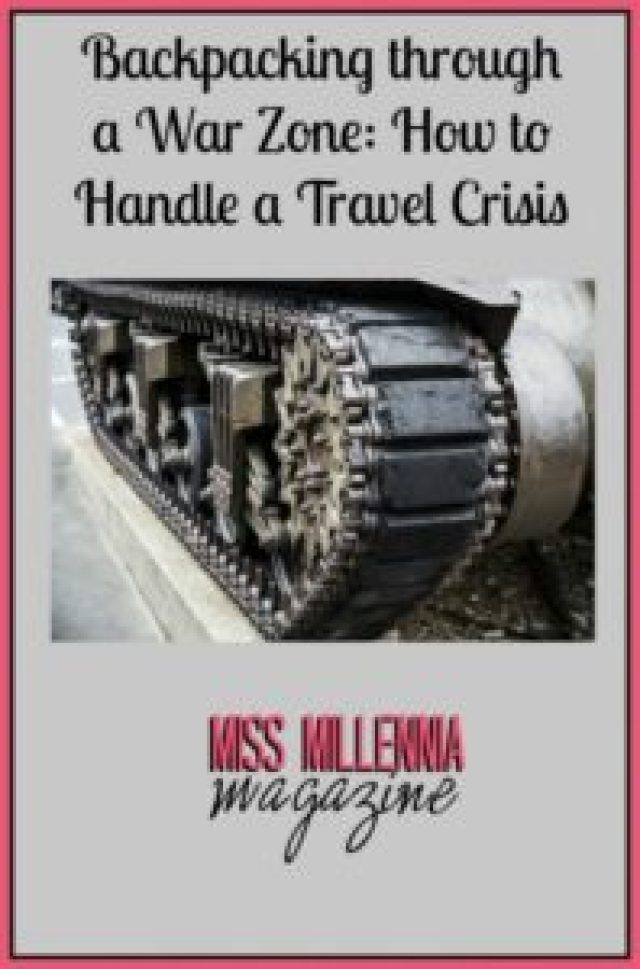 Backpacking through a War Zone How to Handle a Travel Crisis