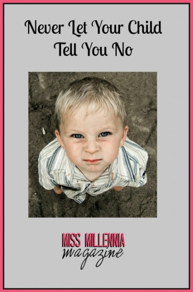 "Never Let Your Child Tell You ""No"".,"