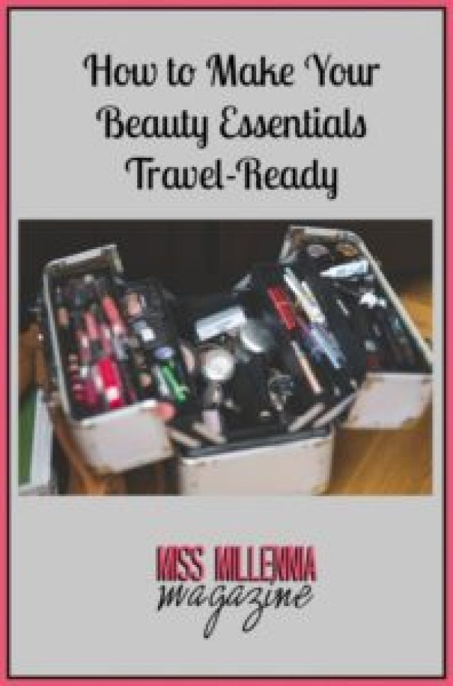 How to Make Your Beauty Essentials Travel-Ready