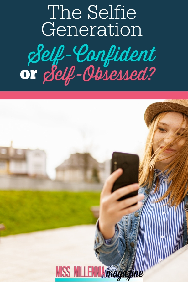 The Selfie Generation-Self-Confident or Self-Obsessed
