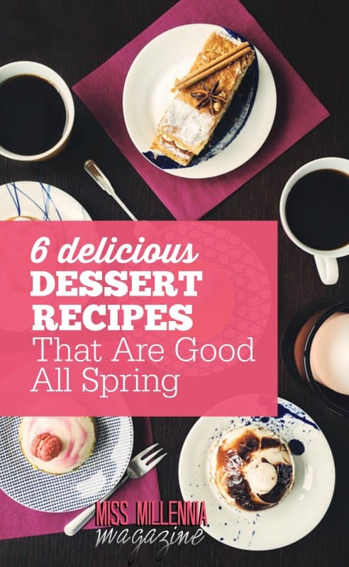 6 Delicious Dessert Recipes That Are Good All Spring