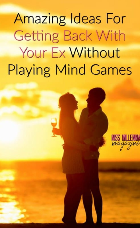 Amazing Ideas For Getting Back With Your Ex Without Playing Mind Games