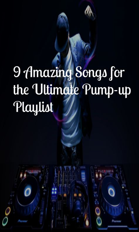 9 Amazing Songs for the Ultimate Pump-up Playlist