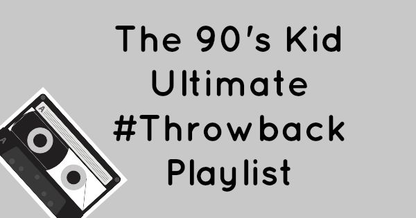 The 90's Kid Ultimate Throwback Playlist
