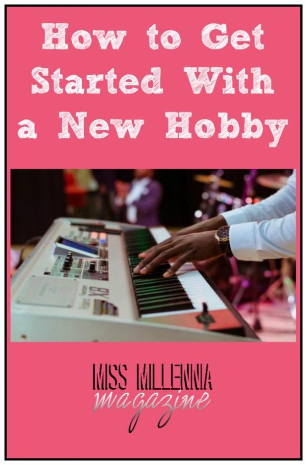 How to Get Started With a New Hobby