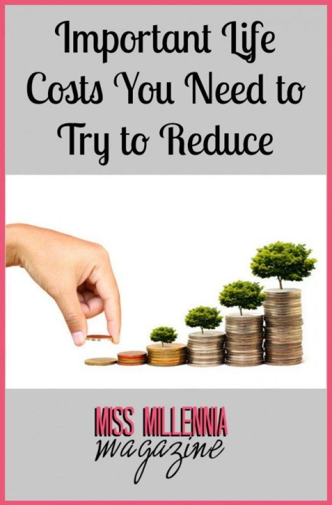 Important Life Costs You Need to Try to Reduce