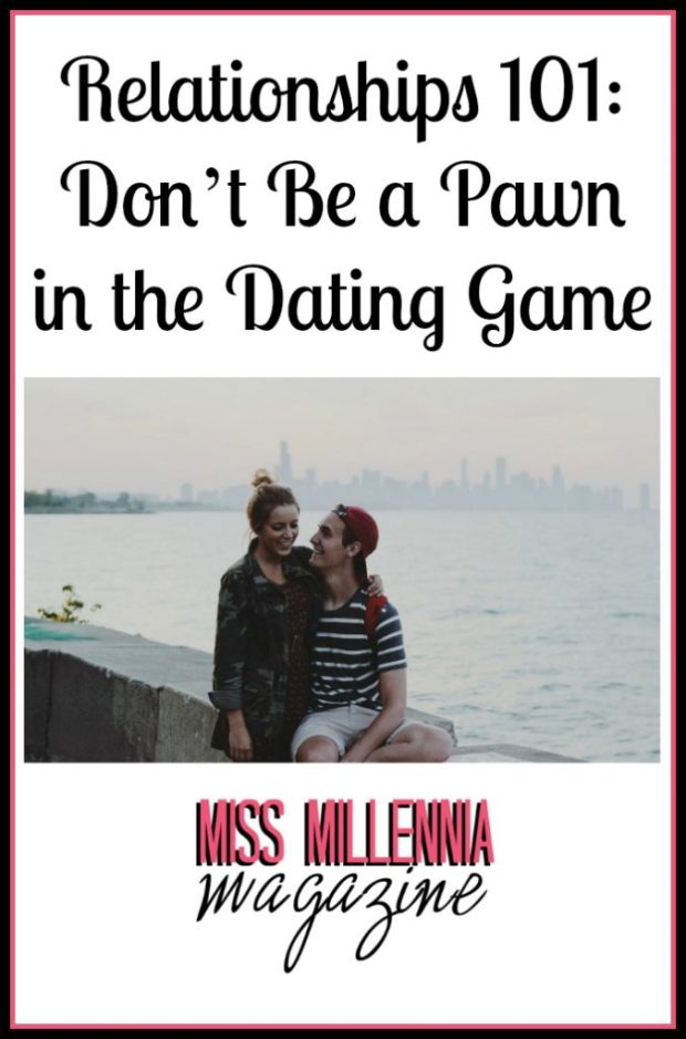 Relationships 101: Don't Be a Pawn in the Dating Game