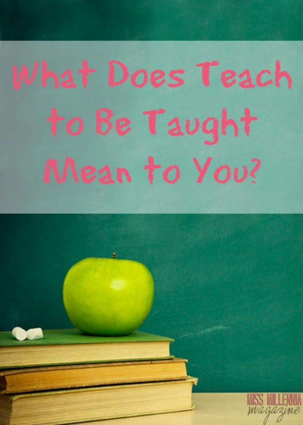 What Does Teach to Be Taught Mean to You?