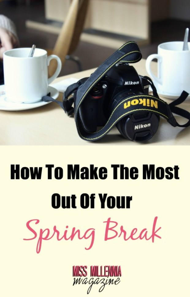 How To Make The Most Out Of Your Spring Break