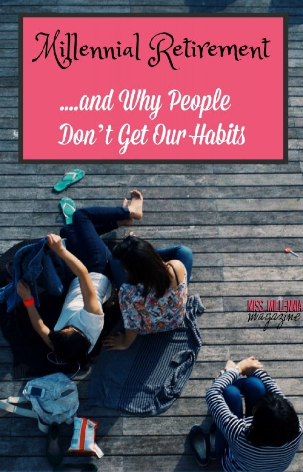 Millennial Retirement and Why People Don't Get Our Habits