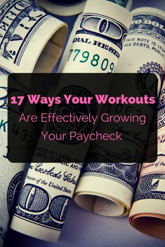 17 Ways Your Workout Is Effectively Growing Your Paycheck