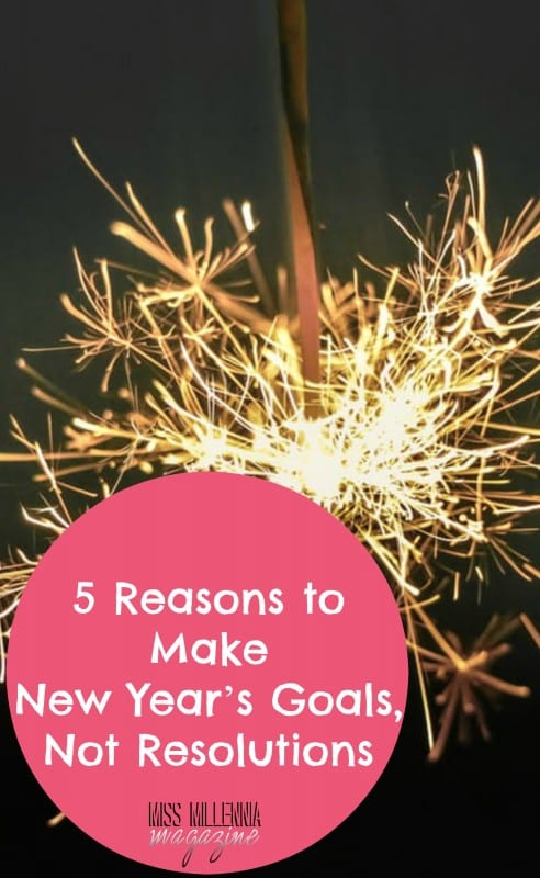 5 Reasons to Make New Year's Goals, Not Resolutions