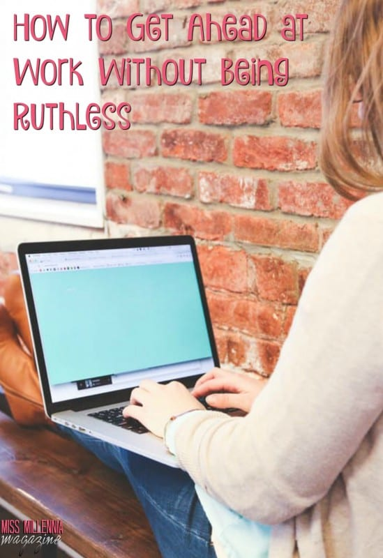 How to Get Ahead at Work Without Being Ruthless