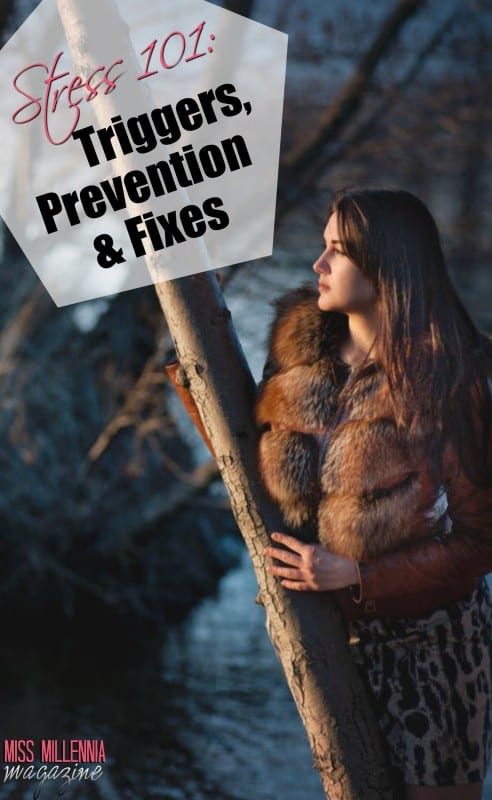 Stress 101: Triggers, Prevention And Fixes