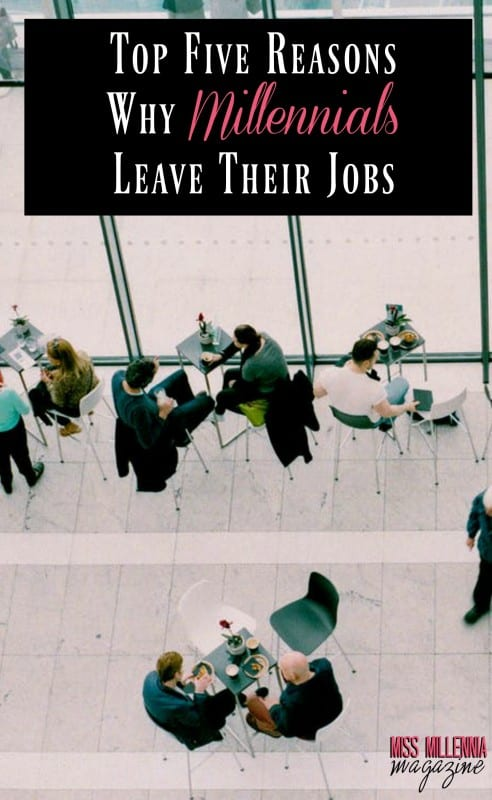 The Top Five Reasons Why Millennials Leave Their Jobs