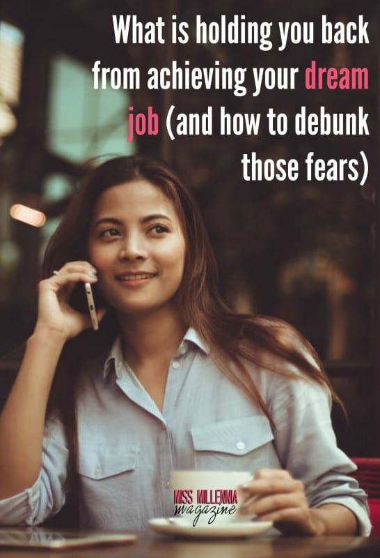 What is holding you back from achieving your dream job (and how to debunk those fears)