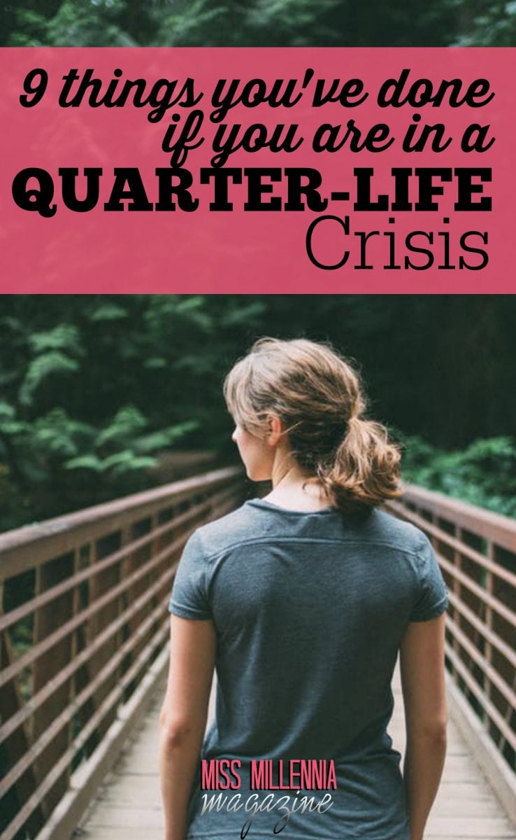 9 Things You've Done if You Are in a Quarter-Life Crisis
