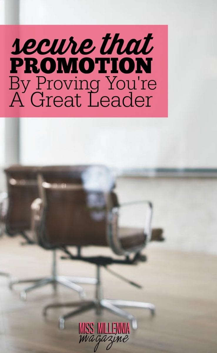 If you're chasing promotion, here are a few tips to help you get a leg up on the competition, including proving you're a great leader.