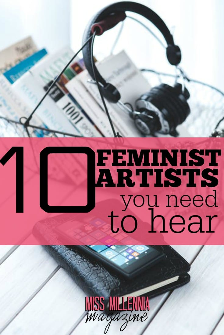 Looking for a soundtrack to go with your fight against the patriarchy? We've got 10 feminist artists you need to hear.