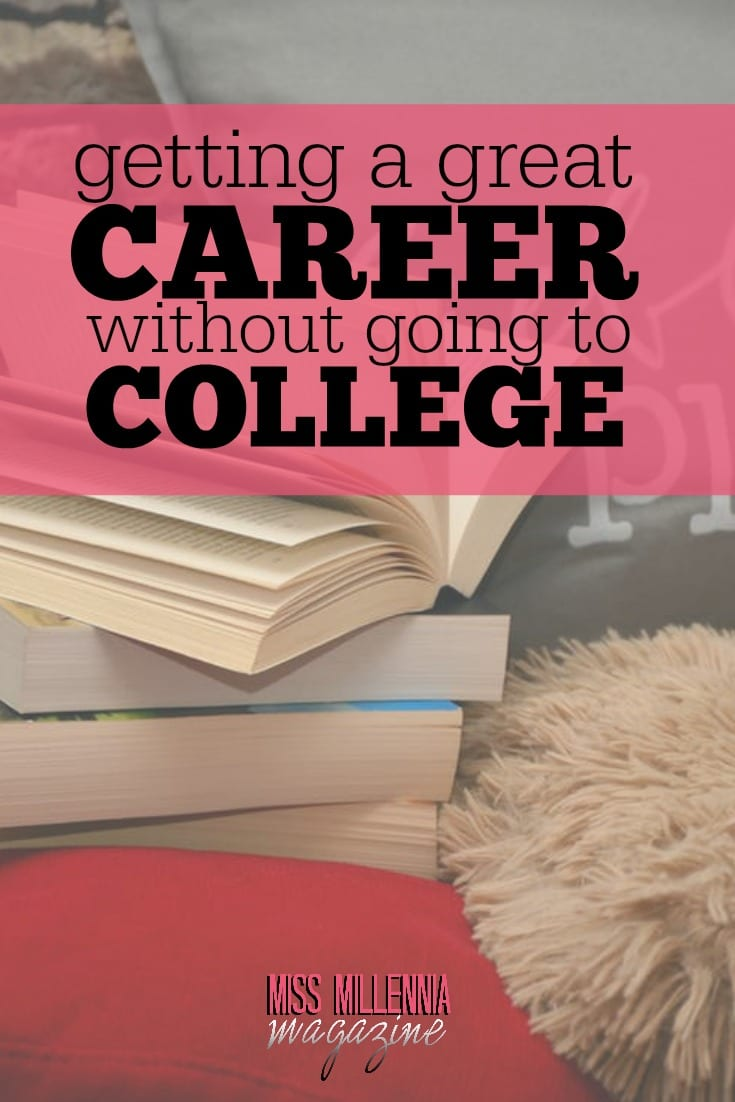 Is it actually possible to have a great career without going to college? It s possible, but there are things to bear in mind before you embark on this path.