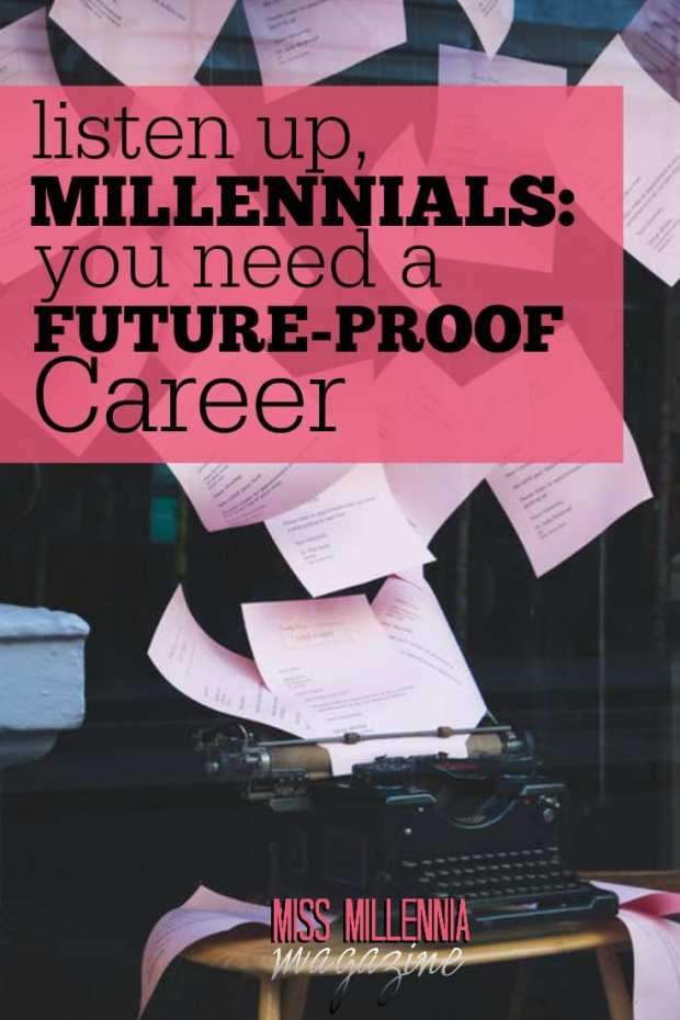 We're the first generation that has our future livelihood threatened in advance. Here are a few future-proof career (s) - and how you can get into them.