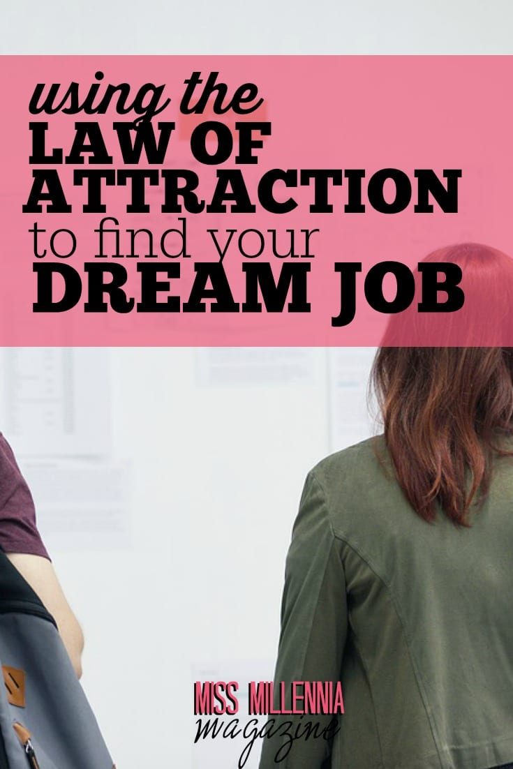 To find your dream job with the law of attraction, you have to change up your thinking habits. It's vital to focus on the positive instead of the negative.