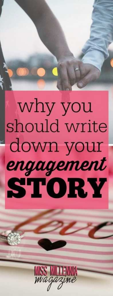 Why You Should Write Down Your Engagement Story by Miss Millennia Magazine