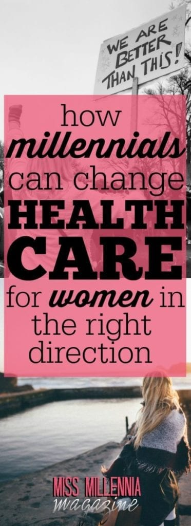 There are many reasons I am counting on Millennials to change way we view women's health care needs by embracing their influence in today's world.