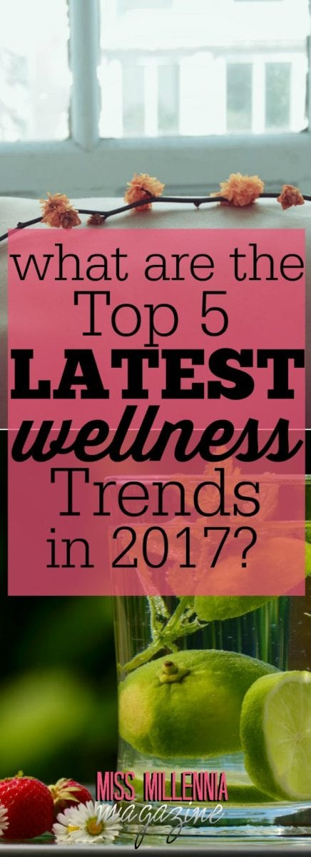 More young people are taking the time to take care of their physical and mental health, which is a good thing. These are top 5 wellness trends this year.