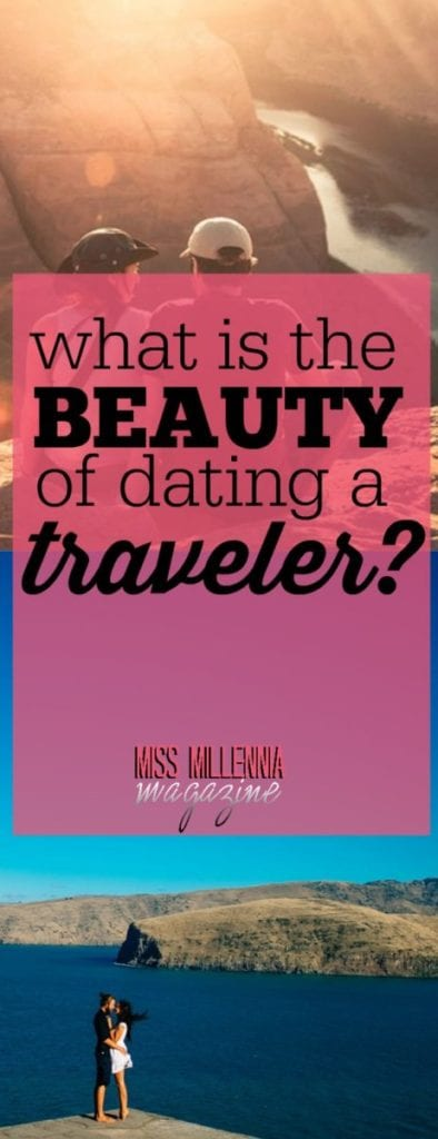 The thing with travelers is that they are so unpredictable, so fun, so willing and passionate. These are reasons why dating a traveler is beautiful.