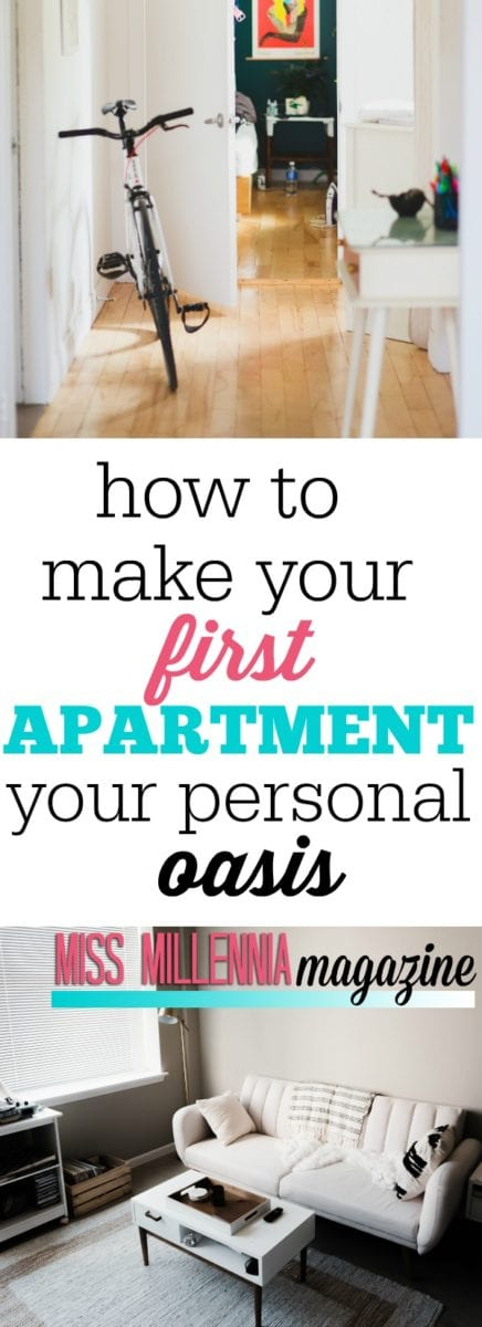 Your first apartment is a place you've been looking forward to having. Make it the way you want it to look and the way that will best work for you!