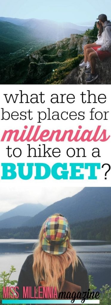 From national parks to high mountains, there are many beautiful places to hike on a budget. Here are places that Millennials can travel to for hikes.