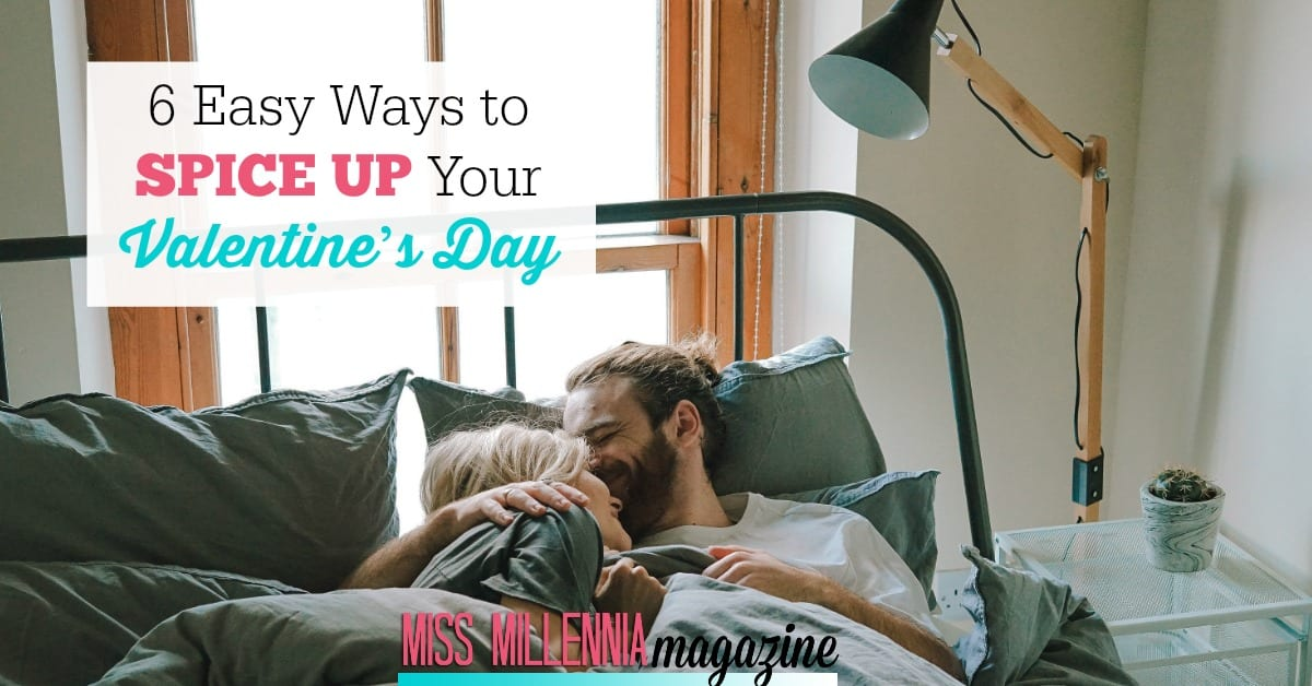 Valentine's Day is quickly approaching and it's to pick the perfect way to celebrate. Well here are 6 easy ways to spice up your Valentine's Day this year.