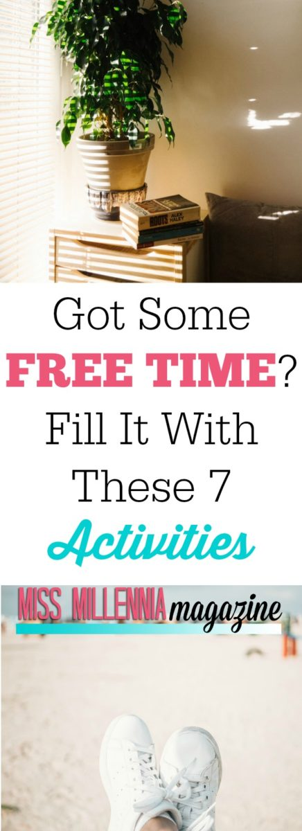 Got Some Free Time? Fill It With These 7 Activities