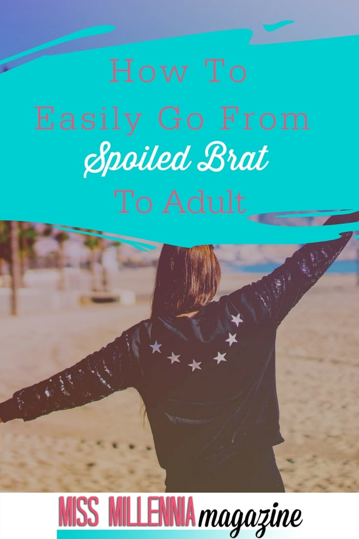 Why jump from the nest when it's nice and cozy, right? It's scary but here is how you can begin that process to go from a spoiled brat to an independent adult.