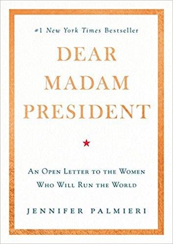 Feminist Books: Dear Madam President: An open letter to the women who will run the world by. Jennifer Palmieri