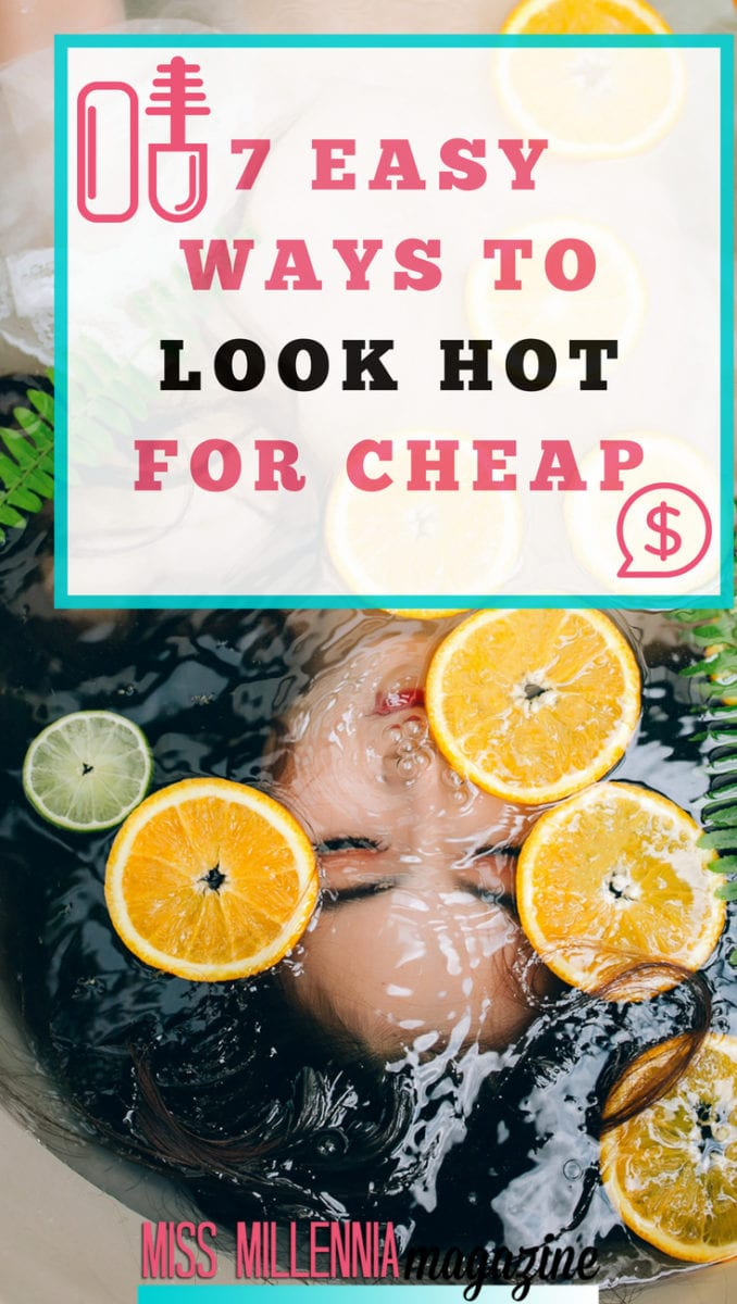7 Easy Ways To Look Hot For Cheap