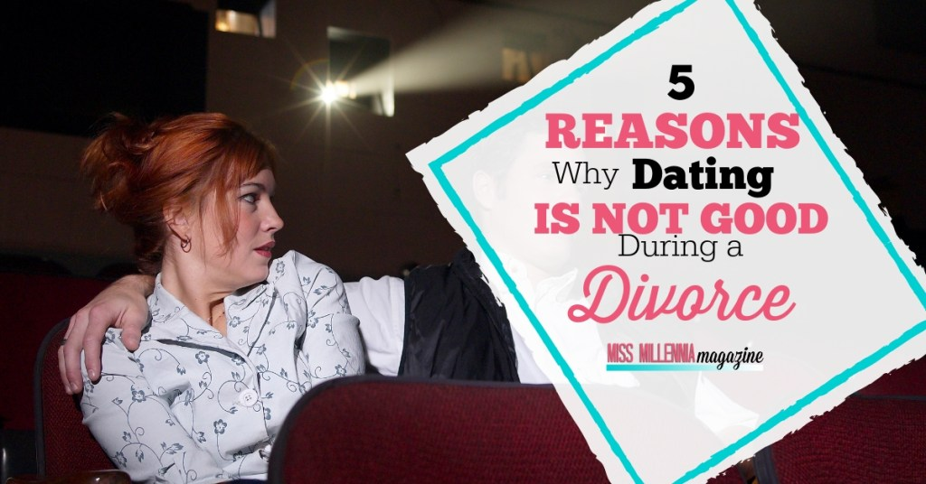 5 reason why dating is not good during a divorce