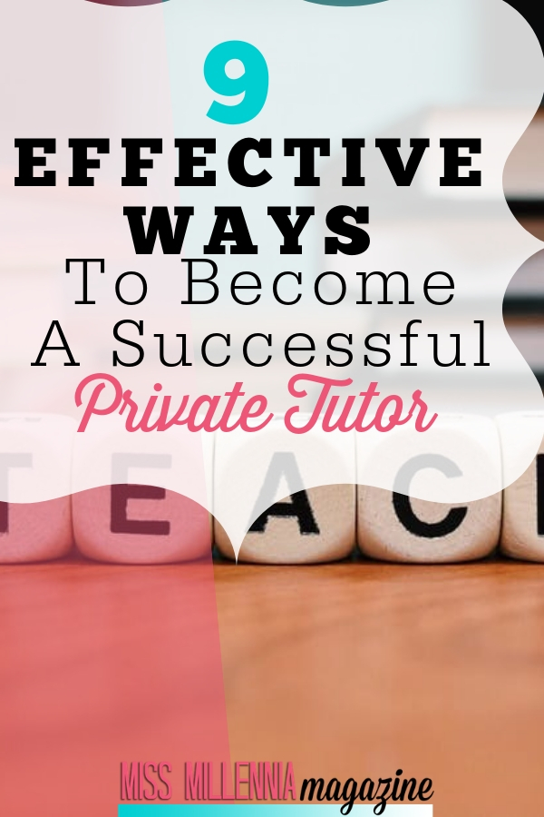 The more resourceful and prepared you are, the more successful you will be as a private tutor. Here are 9 efffective ways to be so.
