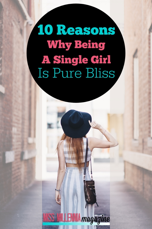 10 Reasons Why Being A Single Girl Is Pure Bliss