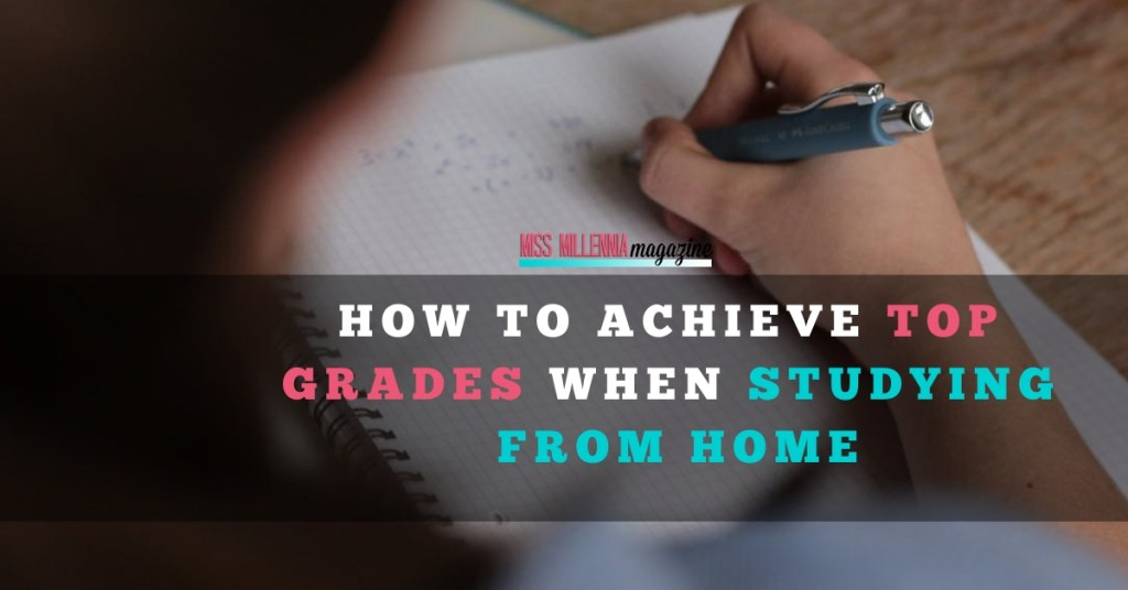 How to Achieve Top Grades When Studying From Home fb