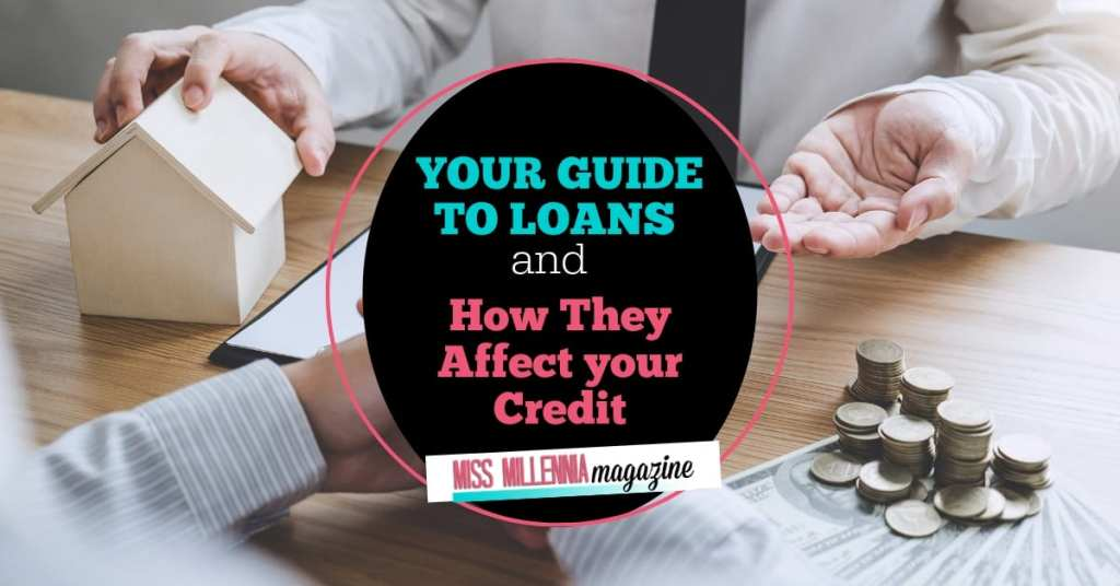 your guide to loans and how they affect your credit score