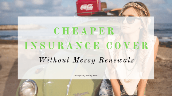 Cheaper Insurance Cover without Messy Renewals