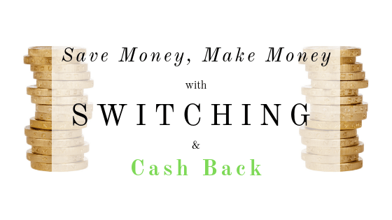 Save Money, Make Money, Switching and Cash Back