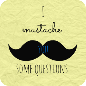 I Mustache You Some Questions: In which I share some fun facts and ask for others.