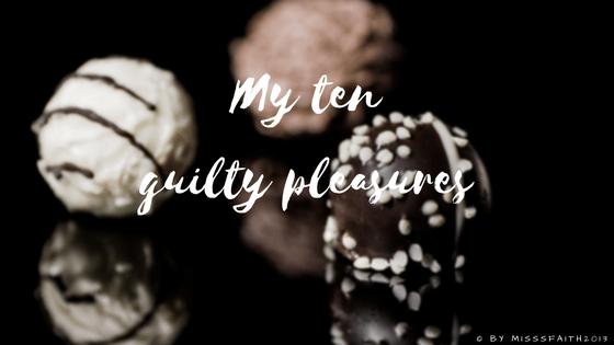 10 guilty pleasures