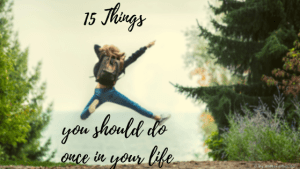 Things to do once in your life