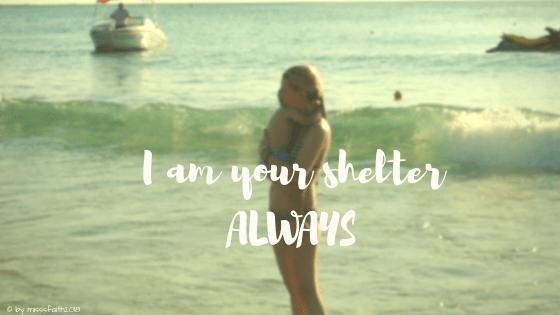 I am your shelter ALWAYS
